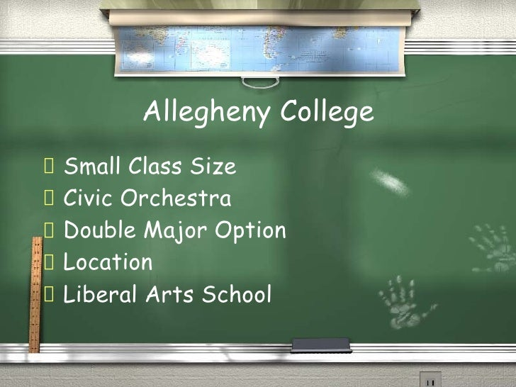 Allegheny College <ul><li>Small Class Size  </li></ul><ul><li>Civic Orchestra  </li></ul><ul><li>Double Major Option  </li...