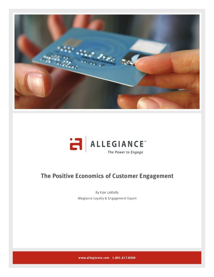 The Positive Economics of Customer Engagement                       By Kyle LaMalfa            Allegiance Loyalty & Engage...