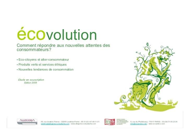 écovolutionComment répondre aux nouvelles attentes desconsommateurs?!   Eco-citoyens et alter-consommateur!   Produits ver...