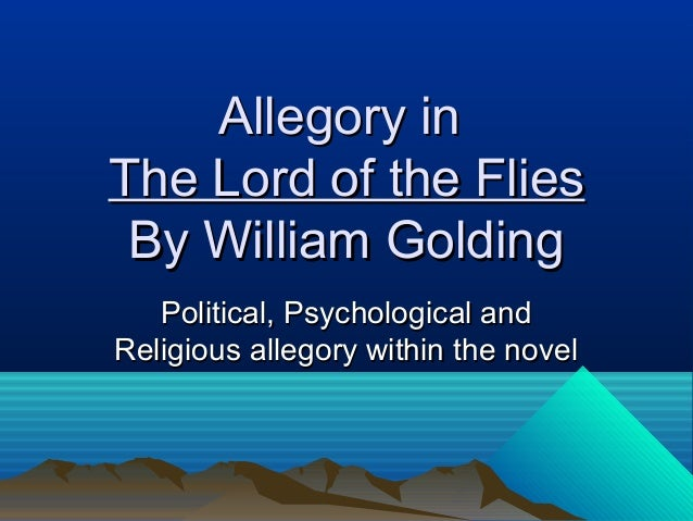 Allegory inAllegory in The Lord of the FliesThe Lord of the Flies By William GoldingBy William Golding Political, Psycholo...