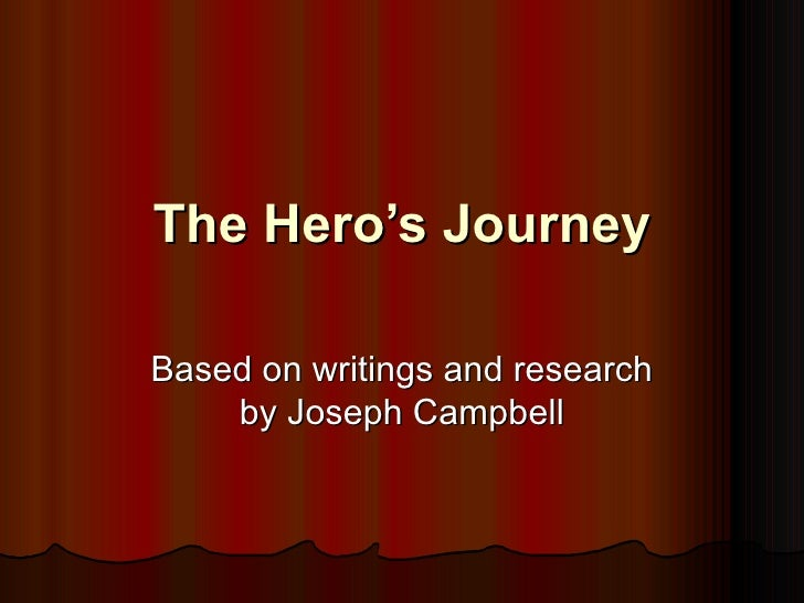 The Hero's Journey Based on writings and research by Joseph Campbell