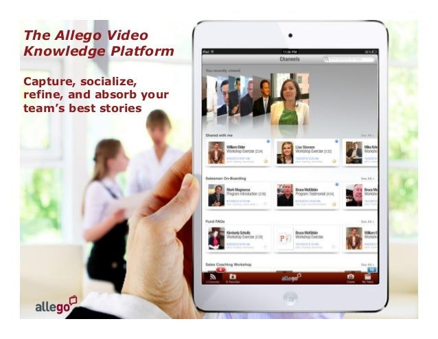© 2013, Allego, Inc. All Rights Reserved. | Page 23 The Allego Video Knowledge Platform Capture, socialize, refine, and ab...