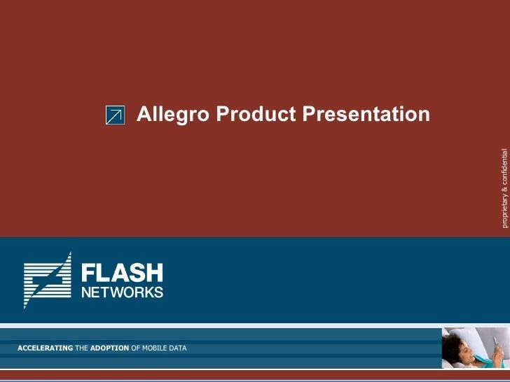 Allegro Product Presentation                                                                proprietary & confidential ACC...