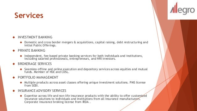 Services   INVESTMENT BANKING   Domestic and cross border mergers & acquisitions, capital raising, debt restructuring an...