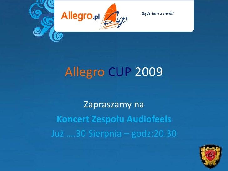 Allegro CUP 2009          Zapraszamy na  Koncert Zespołu Audiofeels Już ….30 Sierpnia – godz:20.30