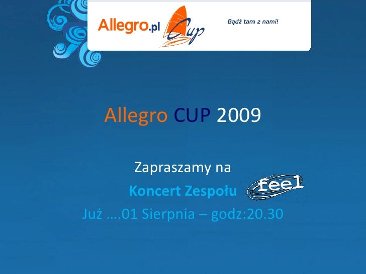Allegro CUP 2009          Zapraszamy na        Koncert Zespołu Już ….01 Sierpnia – godz:20.30