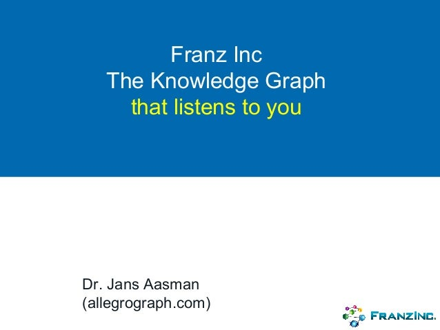 Franz Inc The Knowledge Graph that listens to you Dr. Jans Aasman (allegrograph.com)