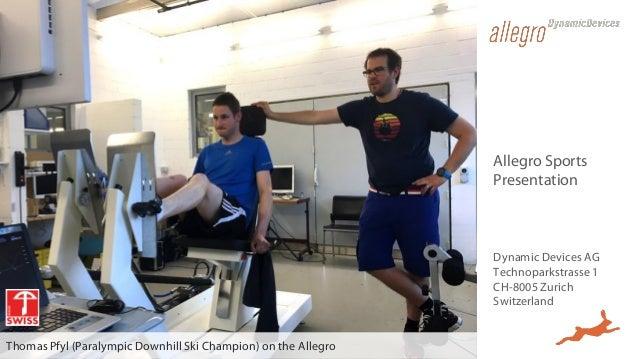 Allegro Sports Presentation Dynamic Devices AG Technoparkstrasse 1 CH-8005 Zurich Switzerland Thomas Pfyl (Paralympic Down...
