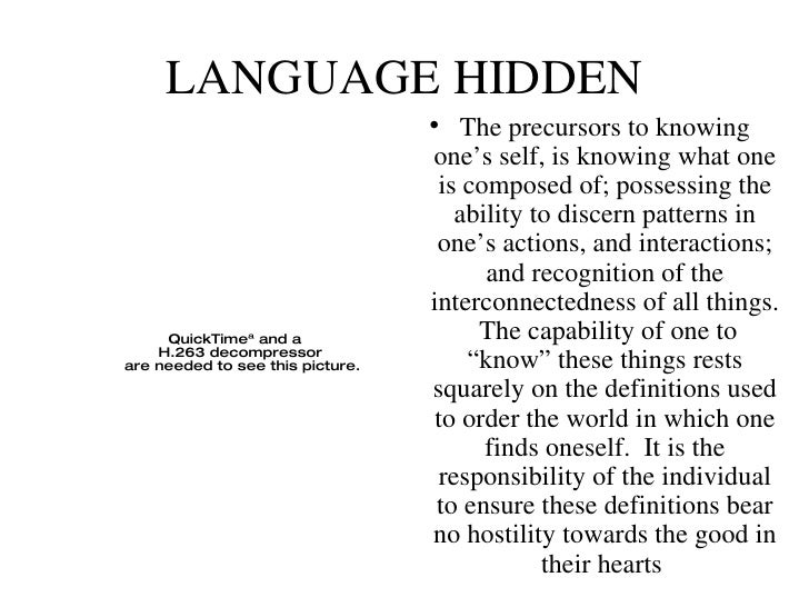 LANGUAGE HIDDEN <ul><li>The precursors to knowing one's self, is knowing what one is composed of; possessing the ability t...