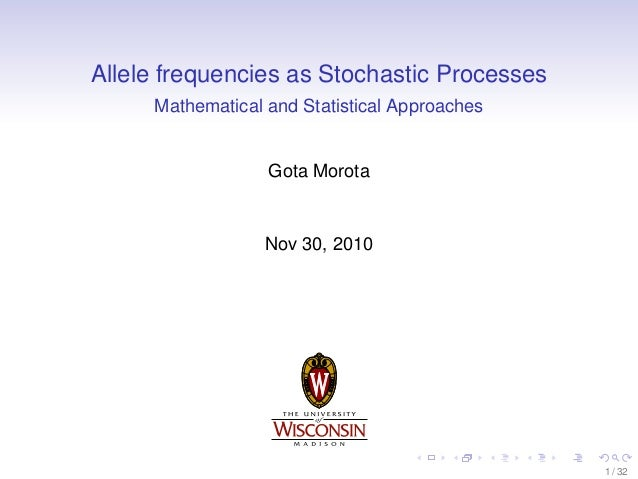 Allele frequencies as Stochastic Processes Mathematical and Statistical Approaches  Gota Morota  Nov 30, 2010  1 / 32