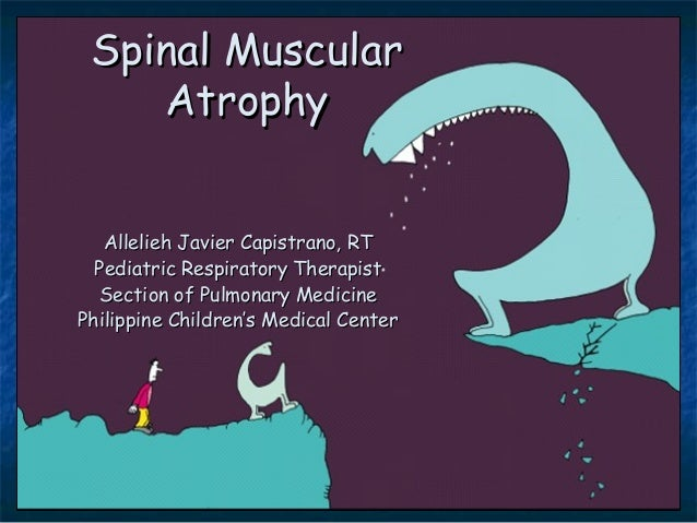 Spinal Muscular    Atrophy   Allelieh Javier Capistrano, RT  Pediatric Respiratory Therapist   Section of Pulmonary Medici...