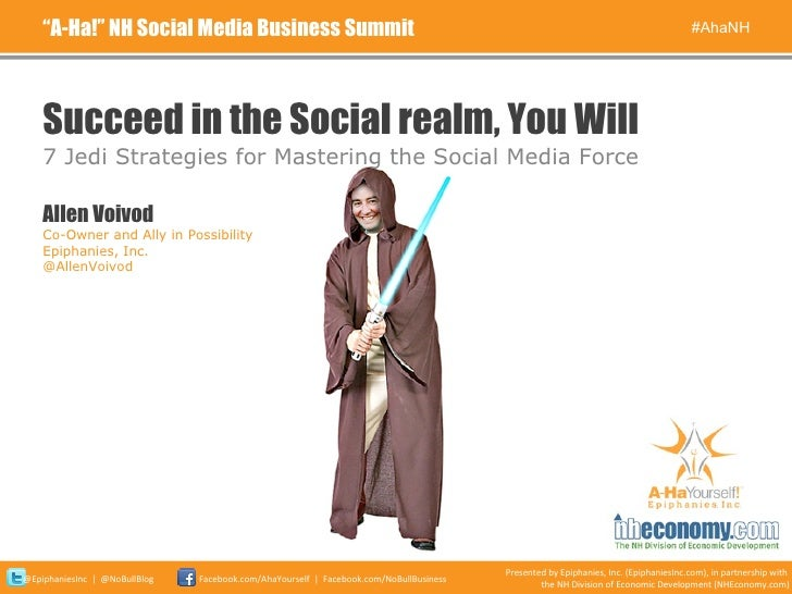 "Succeed in the Social realm, You Will <ul><li>7 Jedi Strategies for Mastering the Social Media Force </li></ul>"" A-Ha!"" NH..."