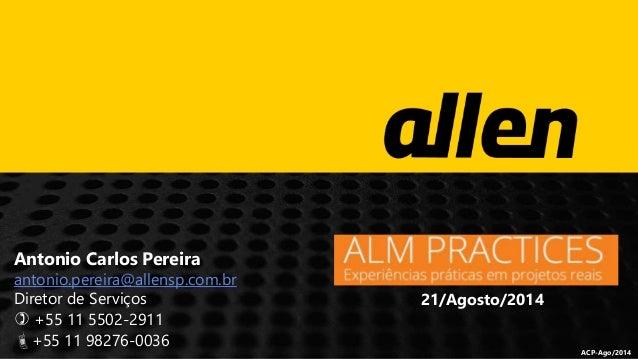 ACP-Ago/2014  Antonio Carlos Pereira  antonio.pereira@allensp.com.br  Diretor de Serviços   +55 11 5502-2911  +55 11 982...