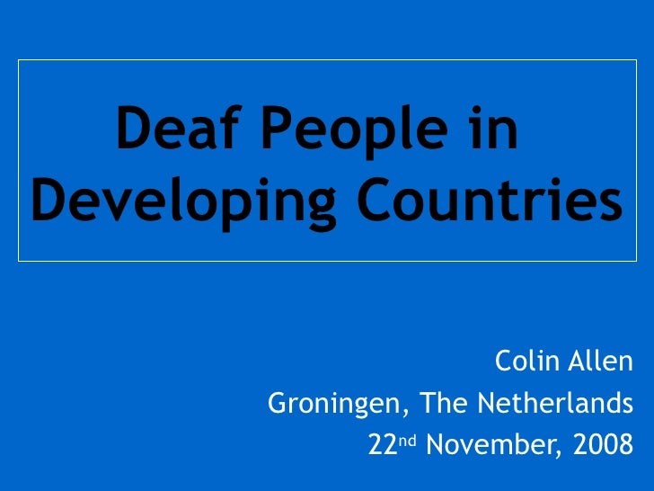 Colin Allen Groningen, The Netherlands 22 nd  November, 2008 Deaf People in  Developing Countries