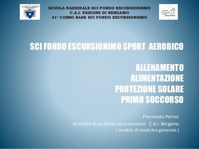 SCI FONDO ESCURSIONIMO SPORT AEROBICO ALLENAMENTO ALIMENTAZIONE PROTEZIONE SOLARE PRIMO SOCCORSO Pierrenato Pernici istrut...