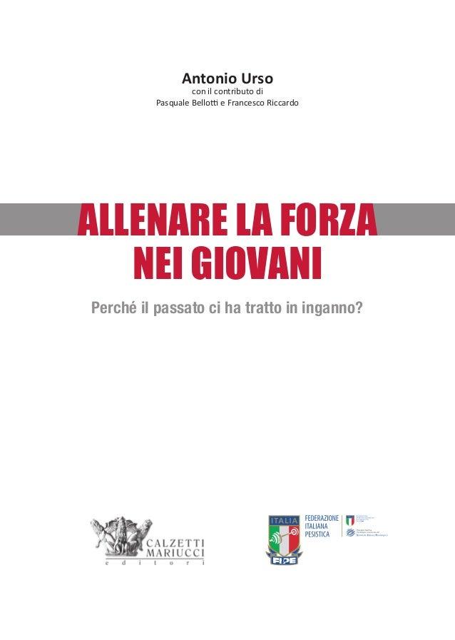Antonio Urso con il contributo di Pasquale Bellotti e Francesco Riccardo ALLENARE LA FORZA NEI GIOVANI Perché il passato c...