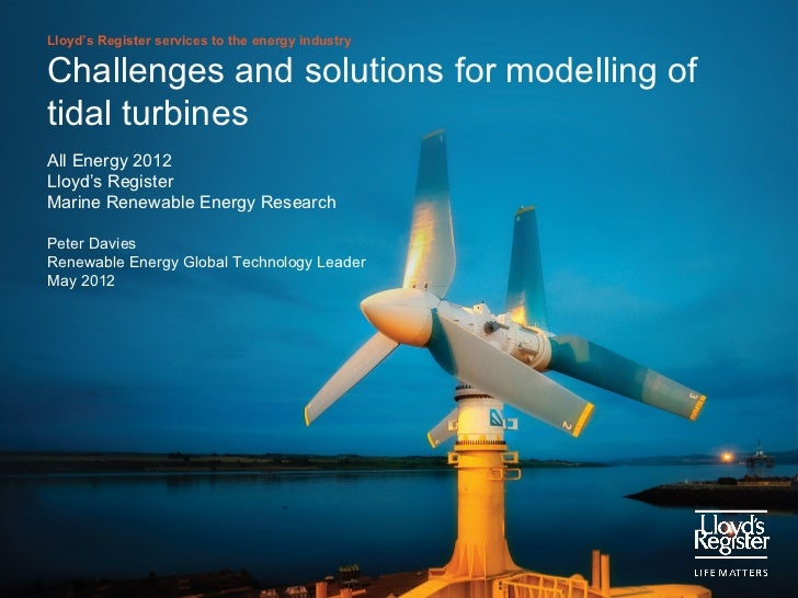Lloyd's Register services to the energy industryChallenges and solutions for modelling oftidal turbinesAll Energy 2012Lloy...