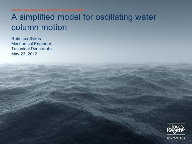 Lloyd's Register services to the energy industryA simplified model for oscillating watercolumn motionRebecca SykesMechanic...