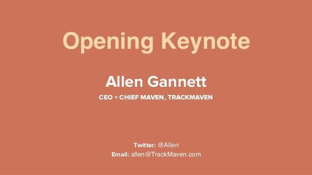 Opening Keynote Allen Gannett CEO + CHIEF MAVEN, TRACKMAVEN Twitter: @Allen Email: allen@TrackMaven.com