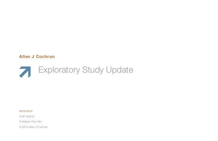 Allen J Cochran                Exploratory Study Update2010.05.07D787 S2010Professor Paul Nini© 2010 Allen J Cochran