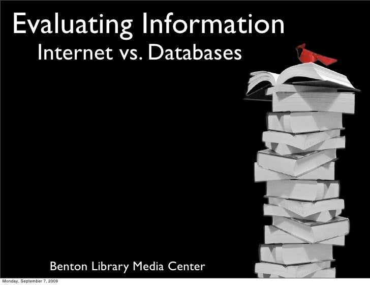 Evaluating Information                Internet vs. Databases                          Benton Library Media Center Monday, ...
