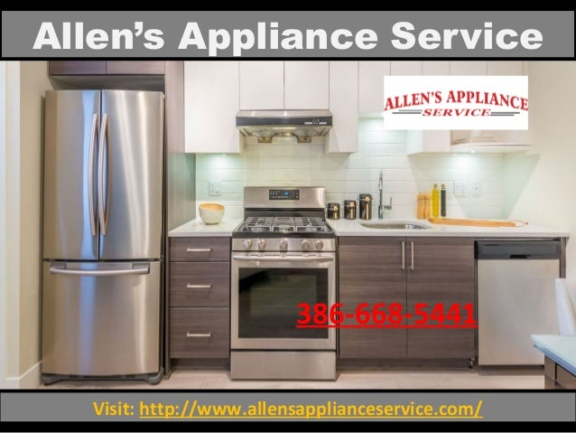 Allen's Appliance Service Visit: http://www.allensapplianceservice.com/ 386-668-5441