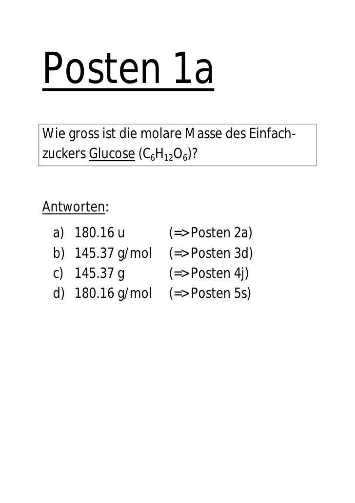 Posten 1a Wie gross ist die molare Masse des Einfach- zuckers Glucose (C6H12O6)?   Antworten:  a)   180.16 u       (=> Pos...