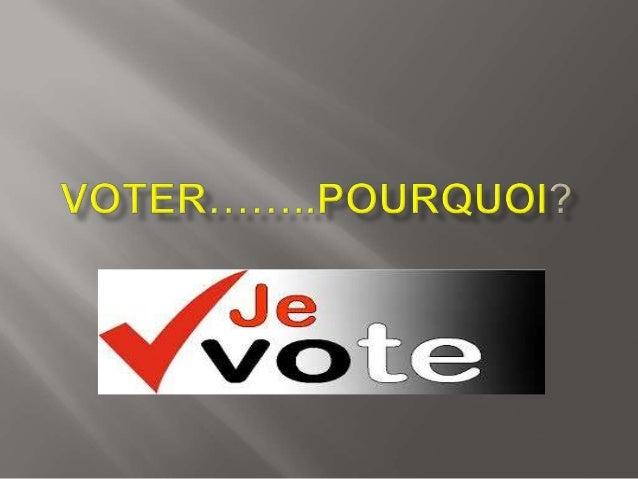 Vous croyez fermement en votre droit de vote, cependant vous n'êtes pas sûr de pouvoir faire une différence. Alors, allez-...