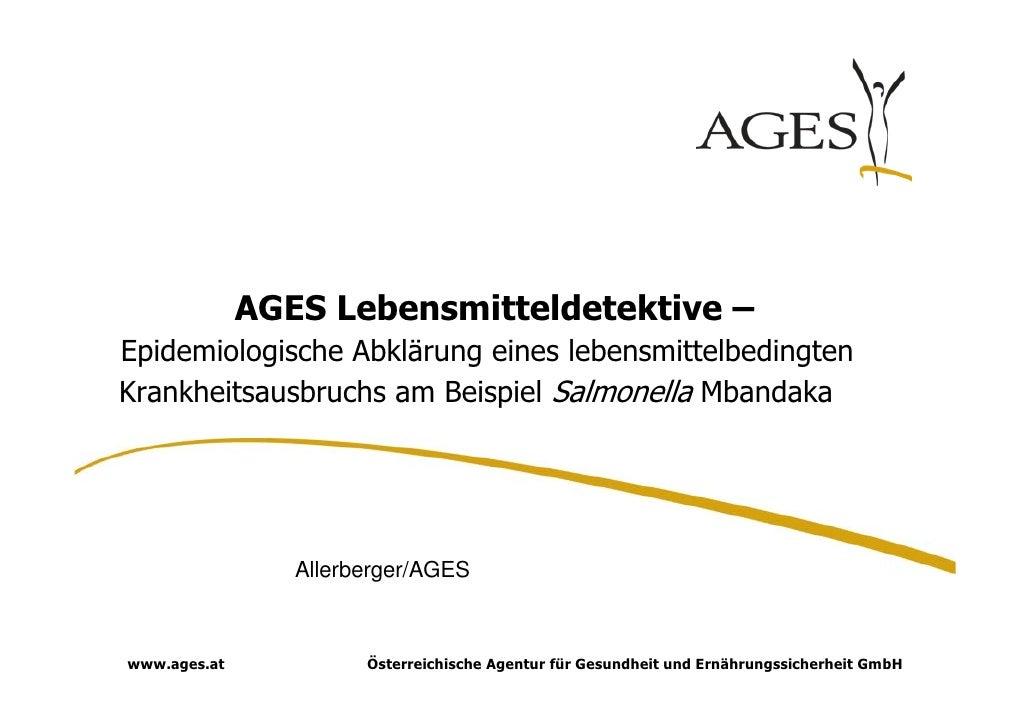 AGES Lebensmitteldetektive –Epidemiologische Abklärung eines lebensmittelbedingtenKrankheitsausbruchs am Beispiel Salmonel...