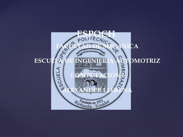 ESPOCH     FACULTAD DE MECANICAESCUELA DE INGENIERIA AUTOMOTRIZ         COMPUTACION I       ALEXANDER LLERENA