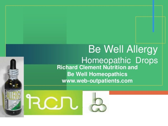 Be Well Allergy        Homeopathic DropsRichard Clement Nutrition and   Be Well Homeopathics  www.web-outpatients.com     ...