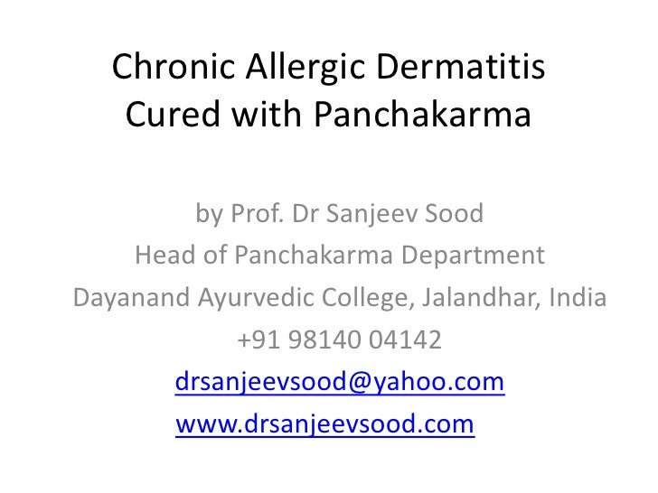 Chronic Allergic DermatitisCured with Panchakarma<br />by Prof. Dr Sanjeev Sood<br />Head of Panchakarma Department<br />D...