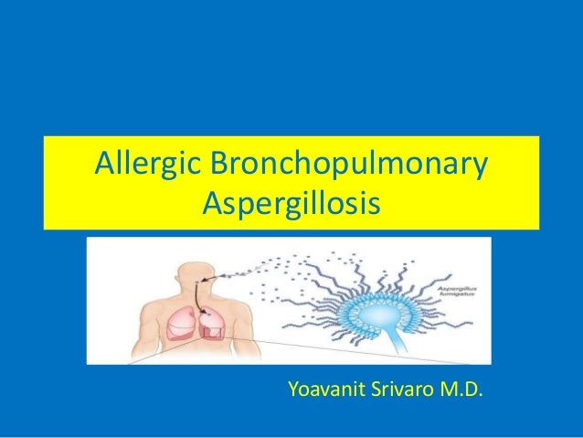Allergic Bronchopulmonary  Aspergillosis  Yoavanit Srivaro M.D.