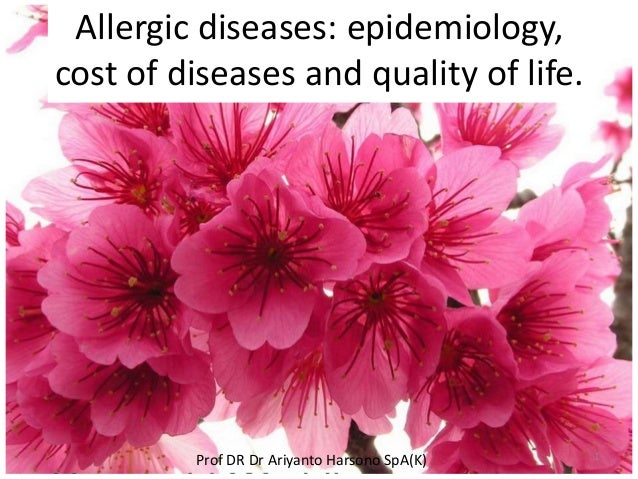 Allergic diseases: epidemiology,cost of diseases and quality of life.Prof DR Dr Ariyanto Harsono SpA(K) 1