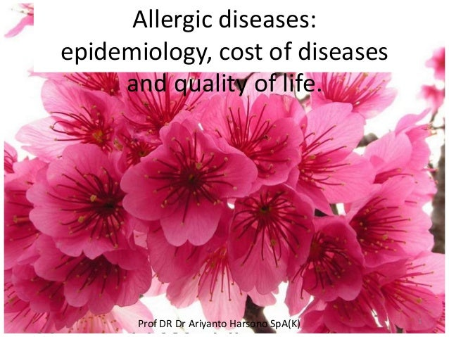 Allergic diseases:epidemiology, cost of diseasesand quality of life.Prof DR Dr Ariyanto Harsono SpA(K) 1