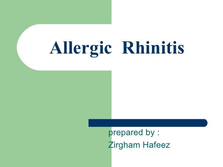 Allergic Rhinitis       prepared by :       Zirgham Hafeez