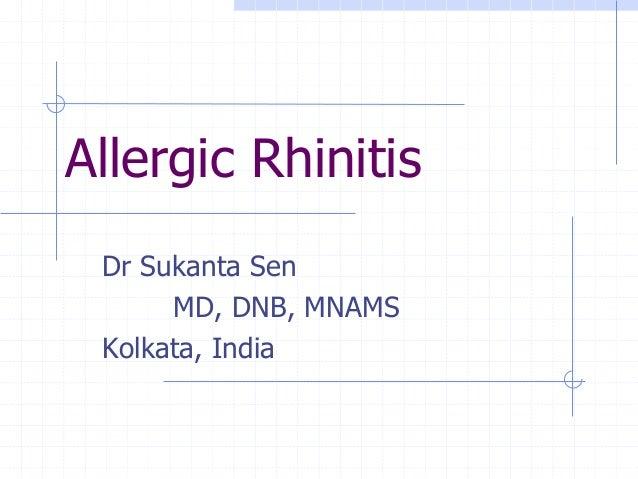 Allergic Rhinitis Dr Sukanta Sen MD, DNB, MNAMS Kolkata, India