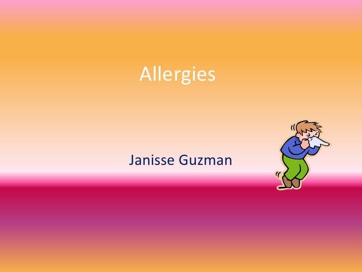 Allergies<br />Janisse Guzman<br />