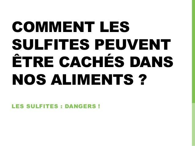 COMMENT LES SULFITES PEUVENT ÊTRE CACHÉS DANS NOS ALIMENTS ? LES SULFITES : DANGERS !
