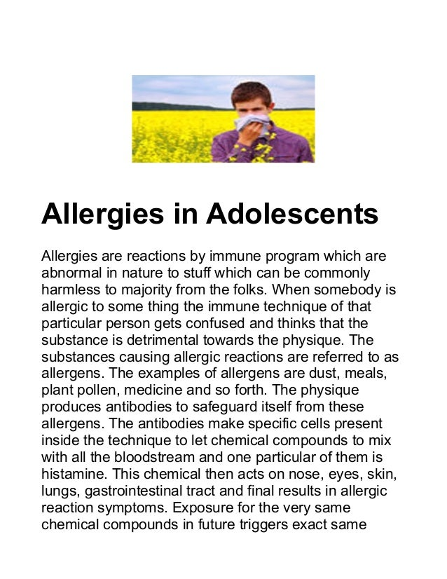 Allergies in Adolescents Allergies are reactions by immune program which are abnormal in nature to stuff which can be comm...