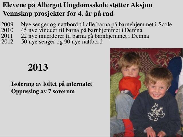 Elevene på Allergot Ungdomsskole støtter AksjonVennskap prosjekter for 4. år på rad2009   Nye senger og nattbord til alle ...