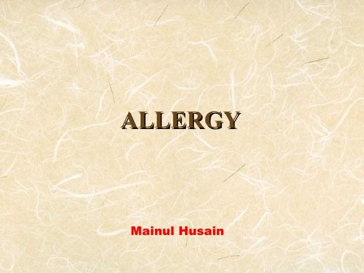 ALLERGY   Mainul Husain Department of Animal & Poultry Science University of Guelph Ontario, Canada