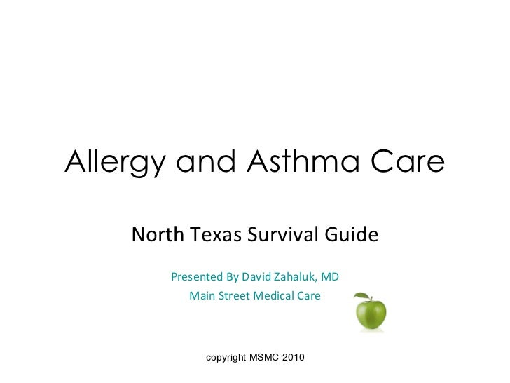 Allergy and Asthma Care North Texas Survival Guide Presented By David Zahaluk, MD Main Street Medical Care