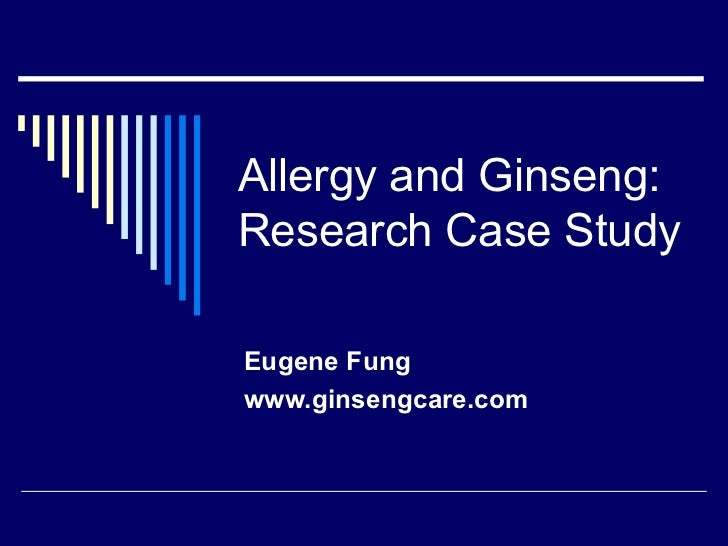 Allergy and Ginseng: Research Case Study Eugene Fung www.ginsengcare.com
