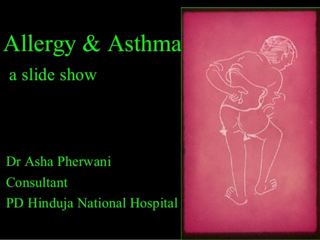 Allergy & Asthma a slide show Dr Asha Pherwani Consultant PD Hinduja National Hospital