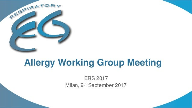 ERS 2017 Milan, 9th September 2017 Allergy Working Group Meeting