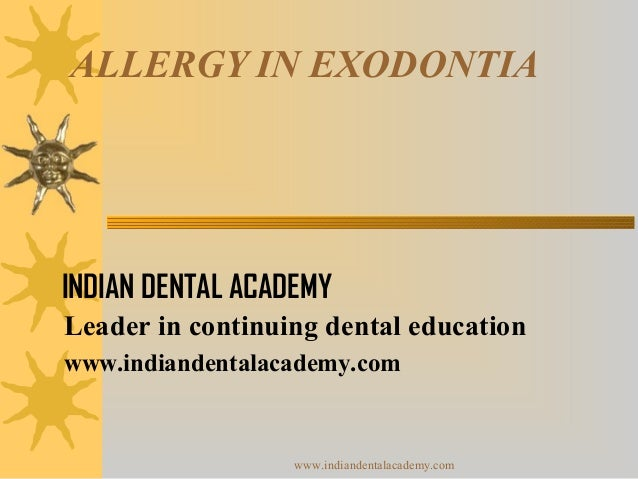 ALLERGY IN EXODONTIA  INDIAN DENTAL ACADEMY Leader in continuing dental education www.indiandentalacademy.com  www.indiand...