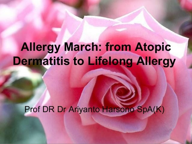 Allergy March: from AtopicDermatitis to Lifelong AllergyProf DR Dr Ariyanto Harsono SpA(K)