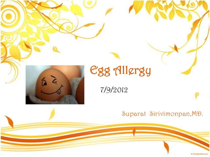 Egg Allergy 7/9/2012       Suparat Sirivimonpan,MD.