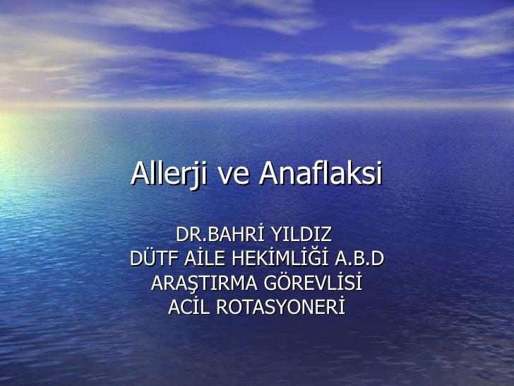 Allerji ve Anaflaksi DR.BAHRİ YILDIZ  DÜTF AİLE HEKİMLİĞİ A.B.D ARAŞTIRMA GÖREVLİSİ ACİL ROTASYONERİ